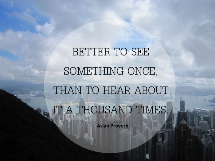 Better to See Something Once Than to Hear About It a Thousand Time