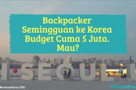 Backpacker Semingguan Ke Korea Budget Cuma 5 Juta Mau Travelmore